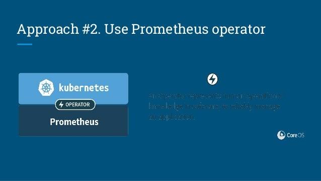 What is Prometheus operator? The Prometheus Operator creates, configures, and manages Prometheus monitoring instances. Aut...