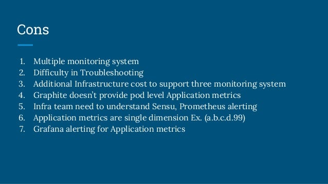 Cons 1. Multiple monitoring system 2. Difficulty in Troubleshooting 3. Additional Infrastructure cost to support three mon...