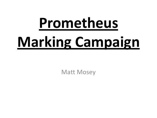 Prometheus Marking Campaign Matt Mosey