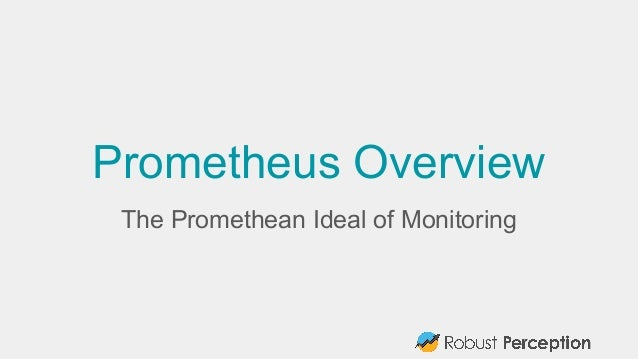 Prometheus Overview The Promethean Ideal of Monitoring