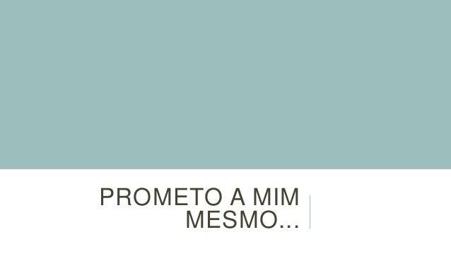 PROMETO A MIM MESMO...