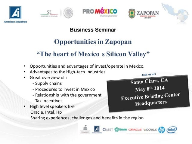 "Business Seminar Opportunities in Zapopan ""The heart of Mexico s Silicon Valley"" • Opportunities and advantages of invest/..."