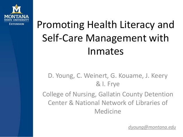 Promoting Health Literacy andSelf-Care Management withInmatesD. Young, C. Weinert, G. Kouame, J. Keery& I. FryeCollege of ...