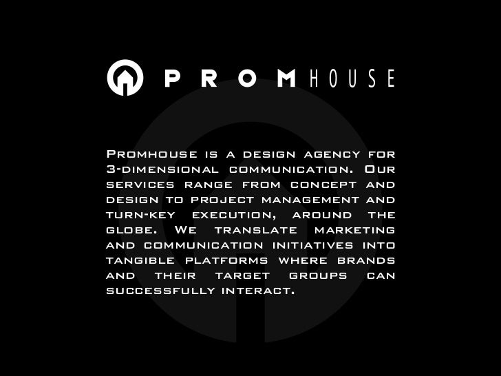 Promhouse is a design agency for 3-dimensional communication. Our services range from concept and design to project manage...