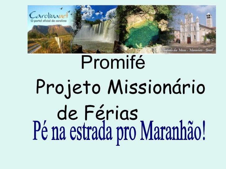 Promifé   Projeto Missionário de Férias Pé na estrada pro Maranhão!