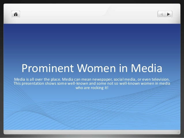 Prominent Women in MediaMedia is all over the place. Media can mean newspaper, social media, or even television.This prese...