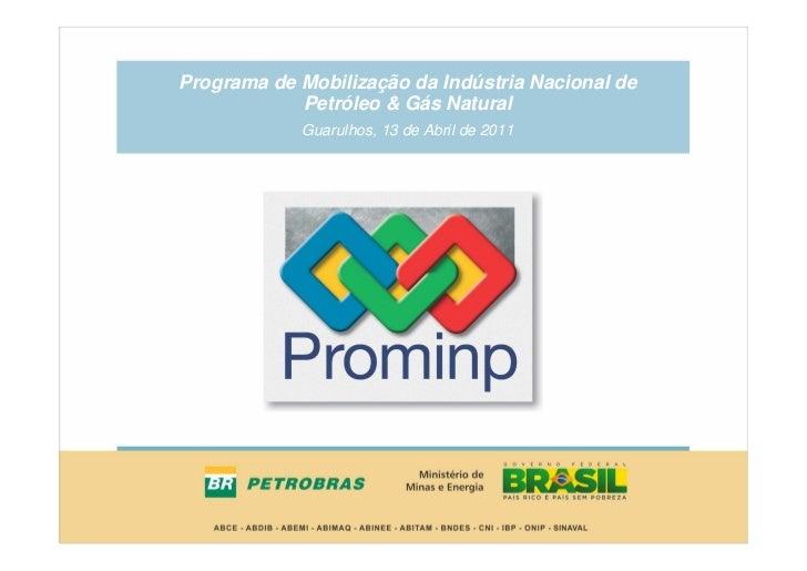 Programa de Mobilização da Indústria Nacional de            Petróleo & Gás Natural            Guarulhos, 13 de Abril de 2011