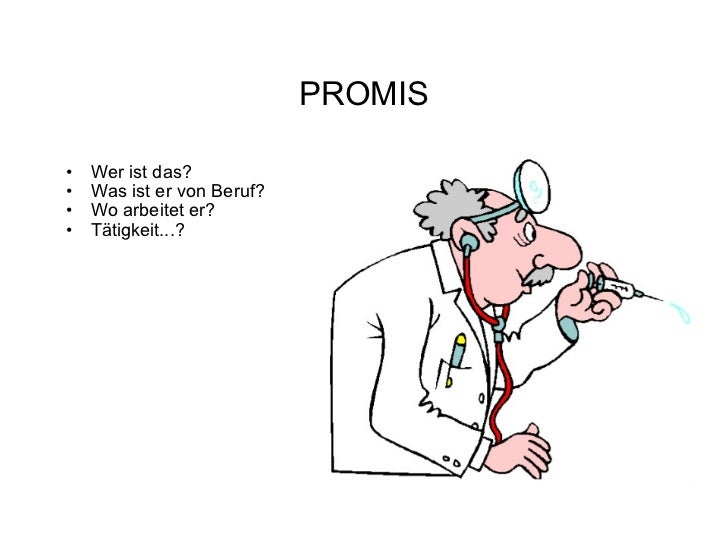 PROMIS <ul><ul><li>Wer ist das? </li></ul></ul><ul><ul><li>Was ist er von Beruf? </li></ul></ul><ul><ul><li>Wo arbeitet er...
