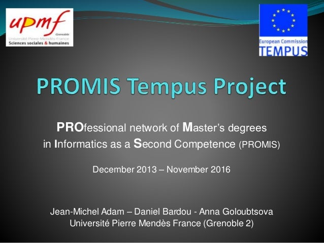 PROfessional network of Master's degrees in Informatics as a Second Competence (PROMIS) December 2013 – November 2016 Jean...
