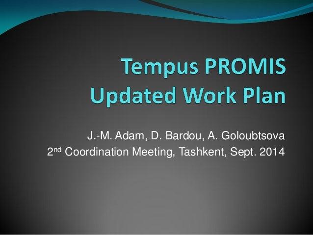 J.-M. Adam, D. Bardou, A. Goloubtsova 2nd Coordination Meeting, Tashkent, Sept. 2014