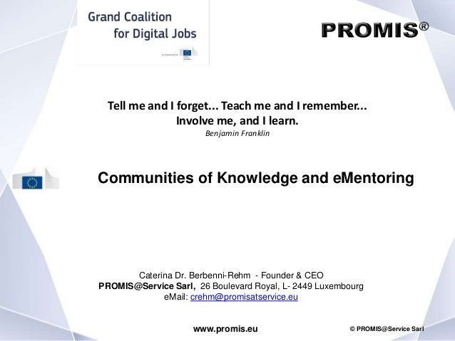 www.promis.eu © PROMIS@Service Sarl Communities of Knowledge and eMentoring Caterina Dr. Berbenni-Rehm - Founder & CEO PRO...