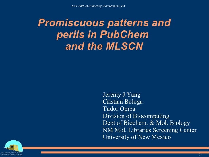 Promiscuous patterns and perils in PubChem  and the MLSCN Jeremy J Yang Cristian Bologa Tudor Oprea Division of Biocomputi...