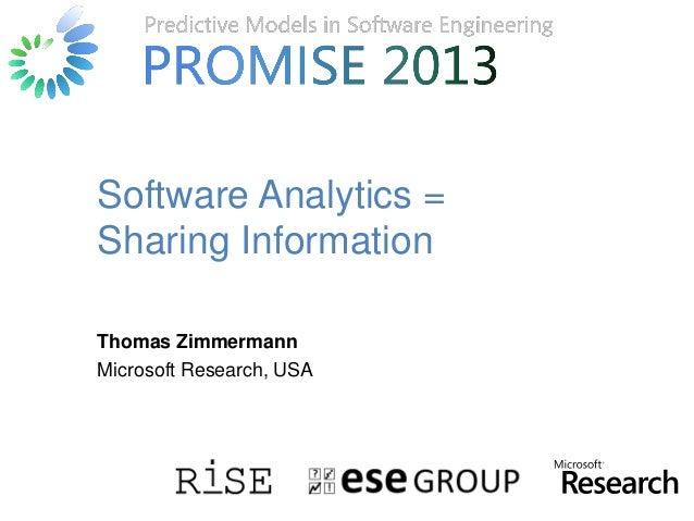 © Microsoft Corporation Software Analytics = Sharing Information Thomas Zimmermann Microsoft Research, USA