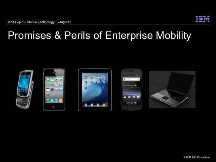 Promises & Perils of Enterprise Mobility Chris Pepin – Mobile Technology Evangelist