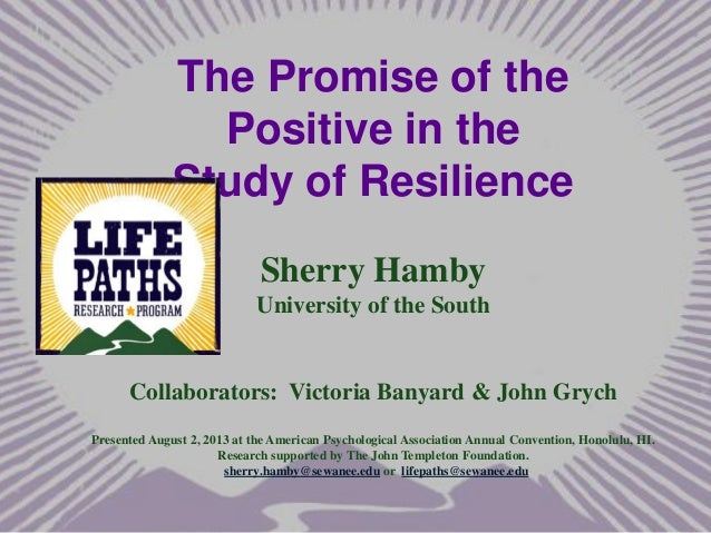 The Promise of the Positive in the Study of Resilience Sherry Hamby University of the South  Collaborators: Victoria Banya...