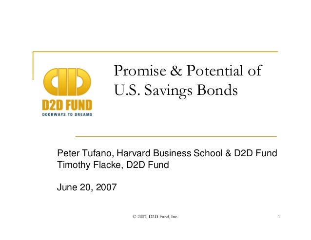 © 2007, D2D Fund, Inc. 1 Promise & Potential of U.S. Savings Bonds Peter Tufano, Harvard Business School & D2D Fund Timoth...