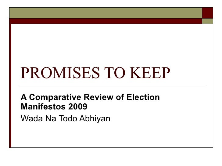 PROMISES TO KEEP A Comparative Review of Election Manifestos 2009 Wada Na Todo Abhiyan