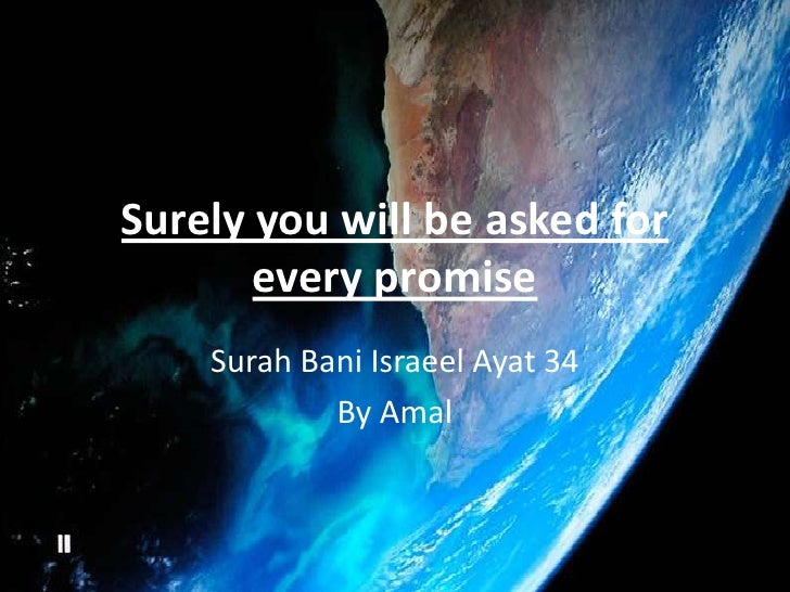 Surely you will be asked for every promise   <br />SurahBaniIsraeelAyat 34<br />By Amal<br />