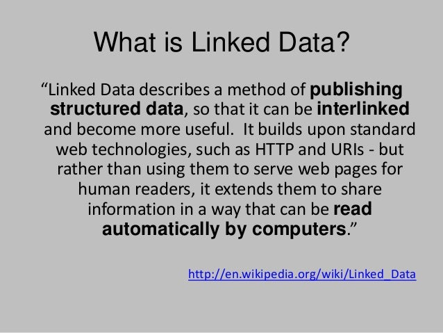 """What is Linked Data? """"Linked Data describes a method of publishing structured data, so that it can be interlinked and beco..."""