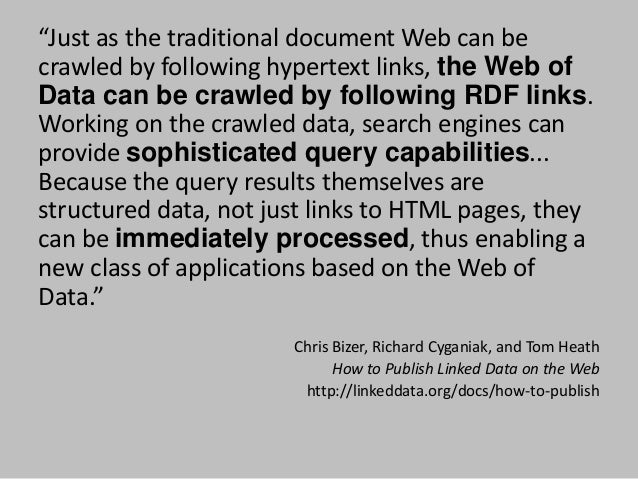"""""""Just as the traditional document Web can be crawled by following hypertext links, the Web of Data can be crawled by follo..."""