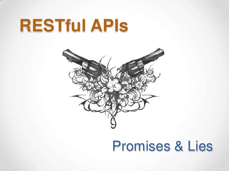 RESTful APIs         Promises & Lies!