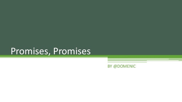Promises, Promises                     BY @DOMENIC