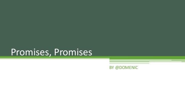 Promises, Promises                     BY @DOMENIC