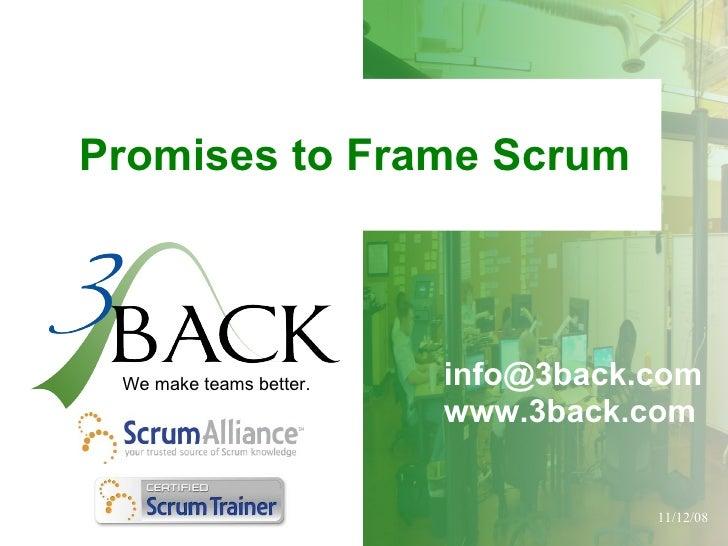 Promises to Frame Scrum [email_address] www.3back.com We make teams better.