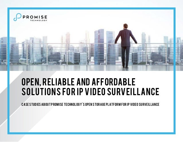 Open, Reliable and Affordable Solutions for IP Video Surveillance Case studies about Promise Technology's open storage pla...