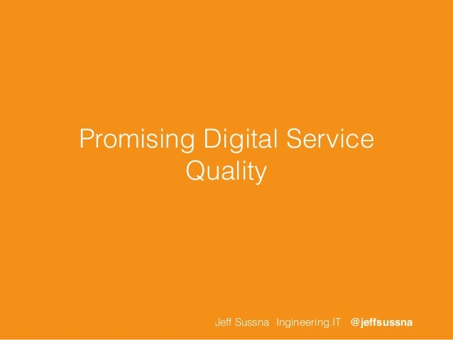 Promising Digital Service Quality Jeff Sussna Ingineering.IT @jeffsussna