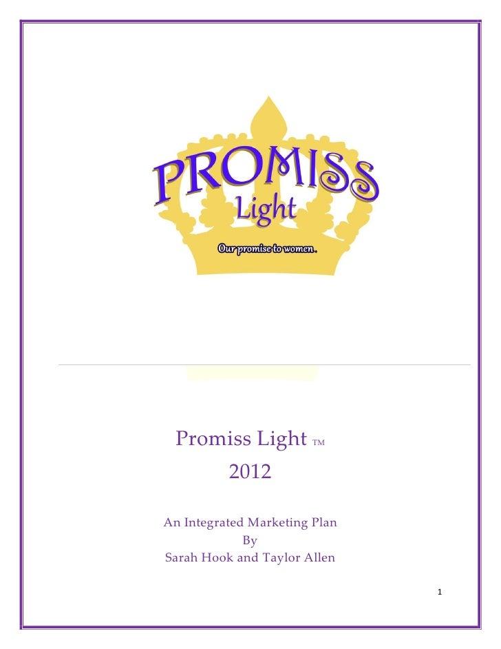 Promiss Light          TM          2012An Integrated Marketing Plan             BySarah Hook and Taylor Allen             ...