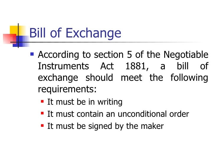 Bill of Exchange   According to section 5 of the Negotiable    Instruments Act 1881, a bill of    exchange should meet th...