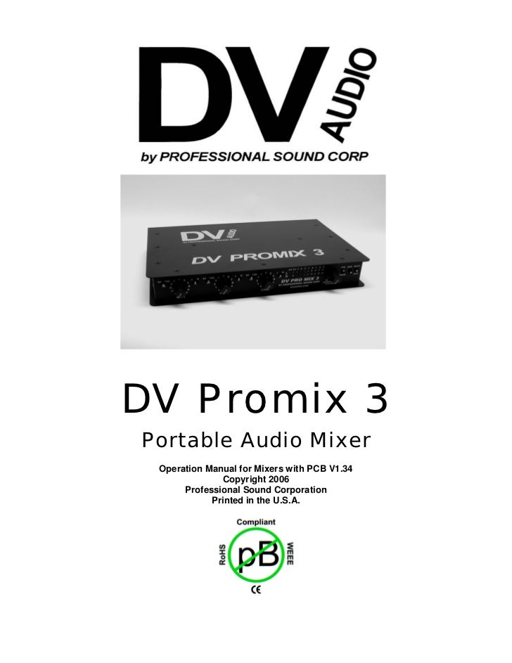 DV Promix 3Portable Audio Mixer Operation Manual for Mixers with PCB V1.34               Copyright 2006      Professional ...