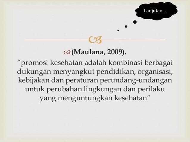 """ (Maulana, 2009). """"promosi kesehatan adalah kombinasi berbagai dukungan menyangkut pendidikan, organisasi, kebijakan dan..."""