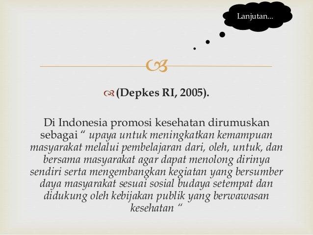 """ (Depkes RI, 2005). Di Indonesia promosi kesehatan dirumuskan sebagai """" upaya untuk meningkatkan kemampuan masyarakat me..."""