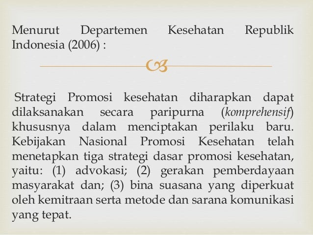  Menurut Departemen Kesehatan Republik Indonesia (2006) : Strategi Promosi kesehatan diharapkan dapat dilaksanakan secara...