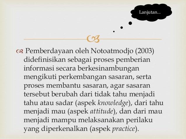   Pemberdayaan oleh Notoatmodjo (2003) didefinisikan sebagai proses pemberian informasi secara berkesinambungan mengikut...