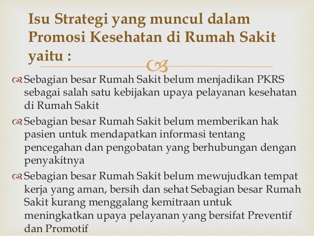  Sebagian besar Rumah Sakit belum menjadikan PKRS sebagai salah satu kebijakan upaya pelayanan kesehatan di Rumah Sakit ...
