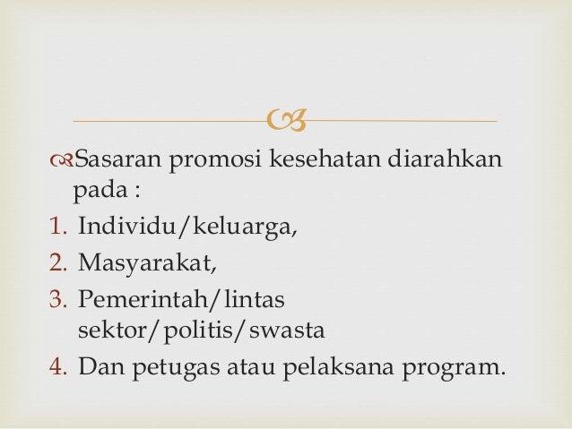  Sasaran promosi kesehatan diarahkan pada : 1. Individu/keluarga, 2. Masyarakat, 3. Pemerintah/lintas sektor/politis/swa...