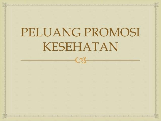  PELUANG PROMOSI KESEHATAN