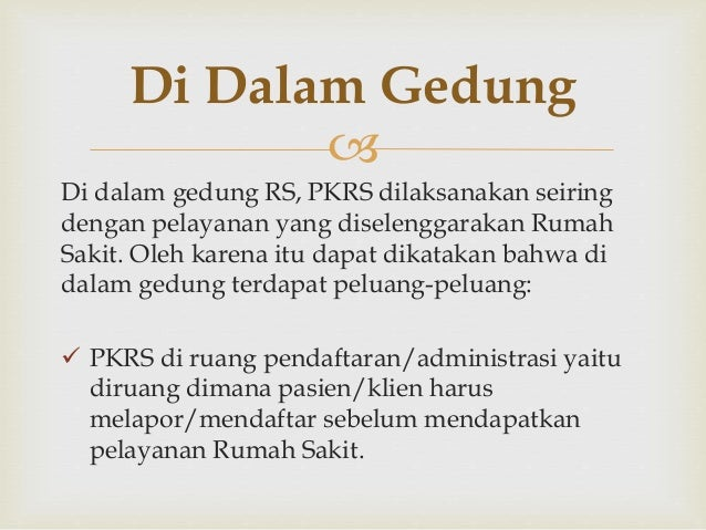  Di dalam gedung RS, PKRS dilaksanakan seiring dengan pelayanan yang diselenggarakan Rumah Sakit. Oleh karena itu dapat d...