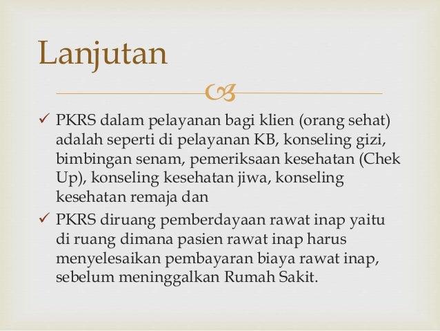   PKRS dalam pelayanan bagi klien (orang sehat) adalah seperti di pelayanan KB, konseling gizi, bimbingan senam, pemerik...