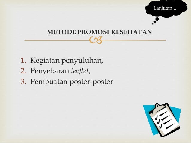 METODE PROMOSI KESEHATAN 1. Kegiatan penyuluhan, 2. Penyebaran leaflet, 3. Pembuatan poster-poster Lanjutan...