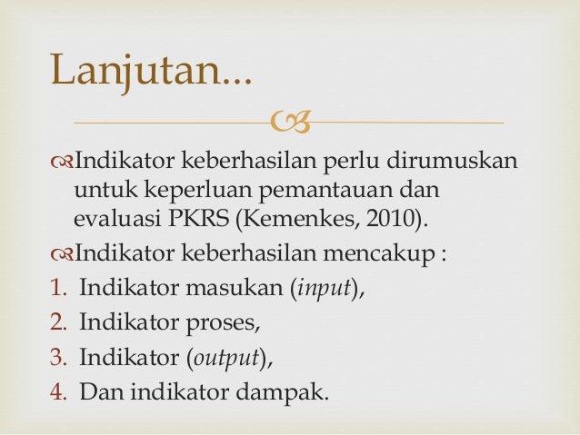  Indikator keberhasilan perlu dirumuskan untuk keperluan pemantauan dan evaluasi PKRS (Kemenkes, 2010). Indikator keber...