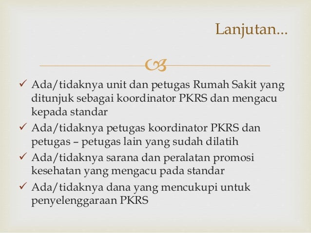   Ada/tidaknya unit dan petugas Rumah Sakit yang ditunjuk sebagai koordinator PKRS dan mengacu kepada standar  Ada/tida...