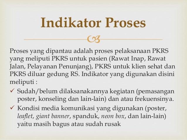  Proses yang dipantau adalah proses pelaksanaan PKRS yang meliputi PKRS untuk pasien (Rawat Inap, Rawat Jalan, Pelayanan ...