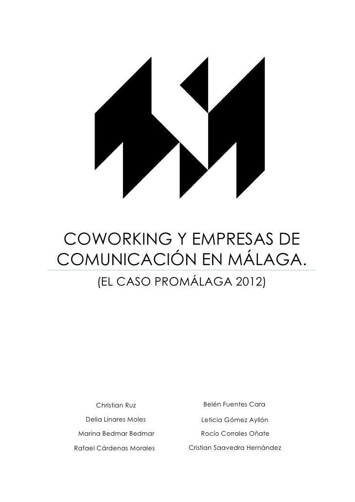 COWORKING Y EMPRESAS DECOMUNICACIÓN EN MÁLAGA.       (EL CASO PROMÁLAGA 2012)       Christian Ruz           Belén Fuentes ...