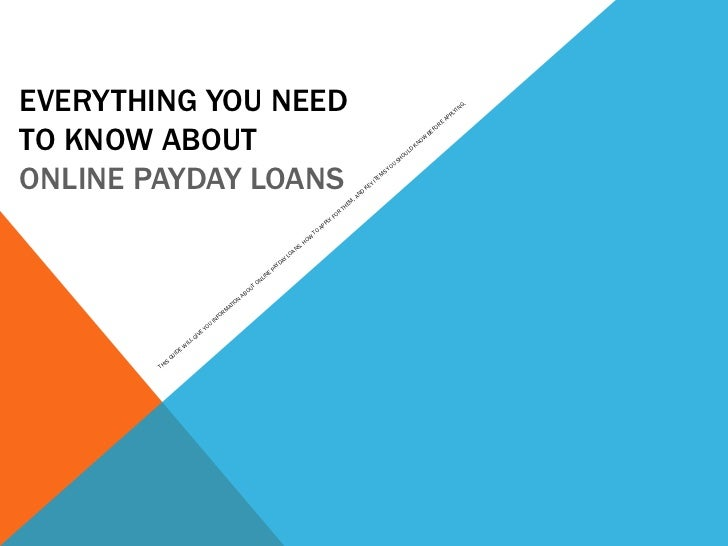 EVERYTHING YOU NEED  TO KNOW ABOUT  ONLINE PAYDAY LOANS THIS GUIDE WILL GIVE YOU INFORMATION ABOUT ONLINE PAYDAY LOANS, HO...