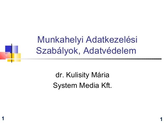 Munkahelyi Adatkezelési Szabályok, Adatvédelem dr. Kulisity Mária System Media Kft. 11