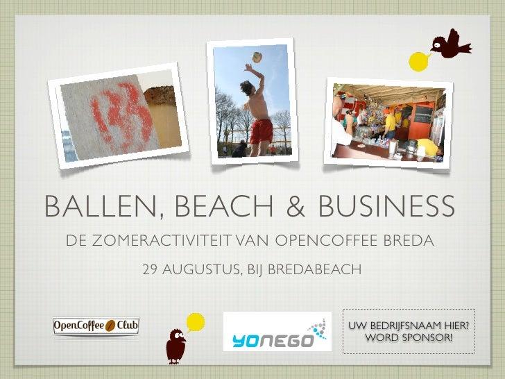 BALLEN, BEACH & BUSINESS  DE ZOMERACTIVITEIT VAN OPENCOFFEE BREDA          29 AUGUSTUS, BIJ BREDABEACH                    ...